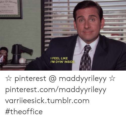 Tumblr, Pinterest, and pinterest.com: I FEEL LIKE  I'M DYIN' INSIDE ☆ pinterest @ maddyyrileyy ☆ pinterest.com/maddyyrileyy varriieesick.tumblr.com #theoffice