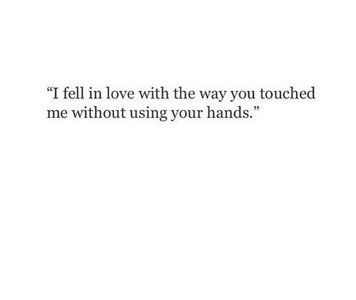"Touche: ""I fell in love with the way you touche  me without using your hands."""