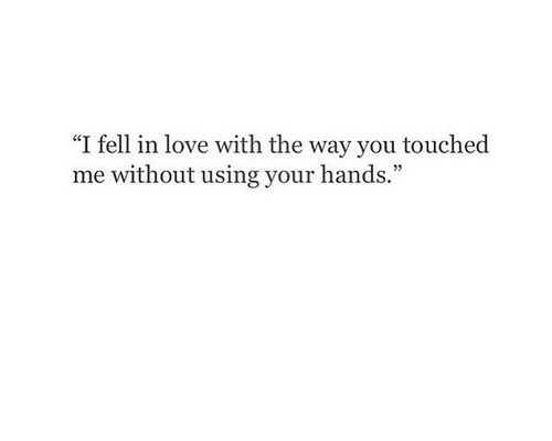 "Love, Touche, and You: ""I fell in love with the way you touche  me without using your hands"