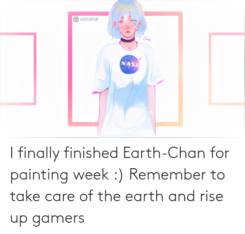 remember: I finally finished Earth-Chan for painting week :) Remember to take care of the earth and rise up gamers