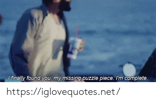 Finally Found: I finally found you, my missing puzzle piece. I'm complete. https://iglovequotes.net/