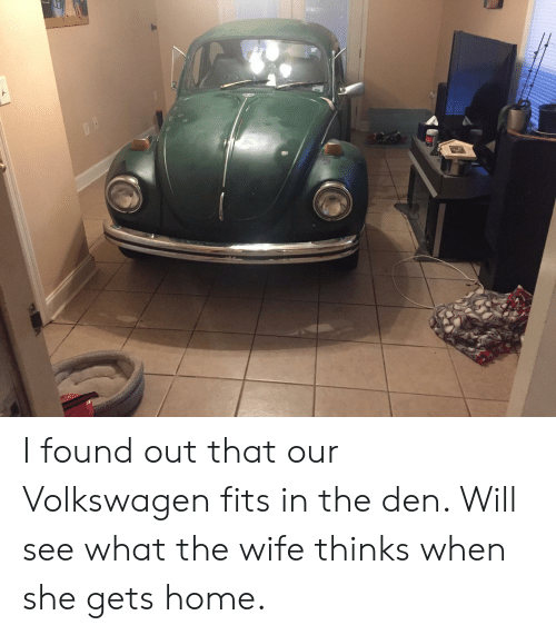 Home, Wife, and Volkswagen: I found out that our Volkswagen fits in the den. Will see what the wife thinks when she gets home.