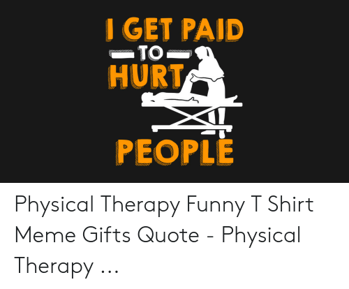 I Get Paid To Hurt People Physical Therapy Funny T Shirt