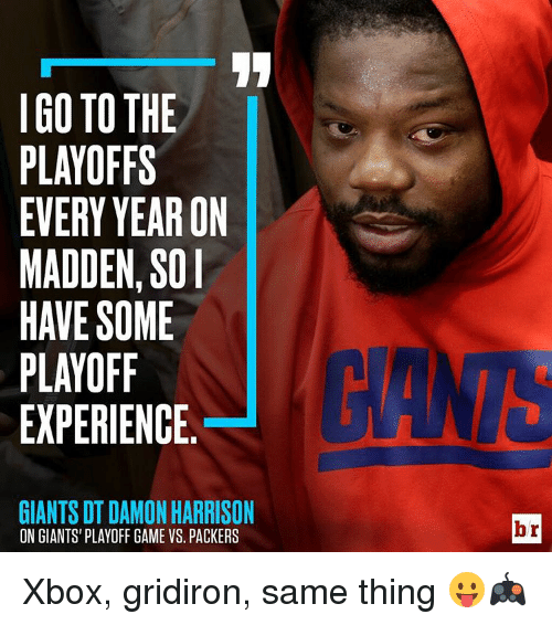 gridiron: I GO TO THE  PLAYOFFS  EVERY YEAR ON  MADDEN SOI  HAVE SOME  PLAYOFF  EXPERIENCE  GIANTS DT DAMON HARRISON  ON GIANTS PLAYOFF GAME VS. PACKERS  br Xbox, gridiron, same thing 😛🎮