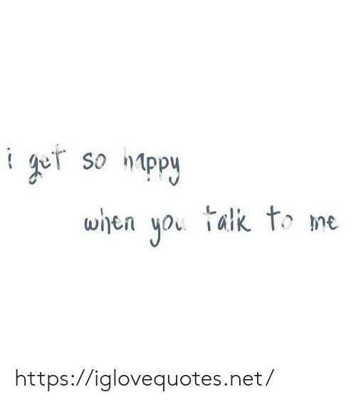 Talk To Me: i gor so ntpy  talk to me  when  you https://iglovequotes.net/