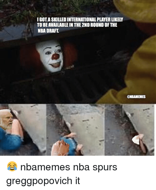 Nba Draft: I GOT A SKILLED INTERNATIONAL PLAYER LIKELY  TO BE AVAILABLE IN THE 2ND ROUND OF THE  NBA DRAFT.  @NBAMEMES 😂 nbamemes nba spurs greggpopovich it
