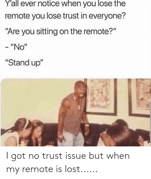 remote: I got no trust issue but when my remote is lost......