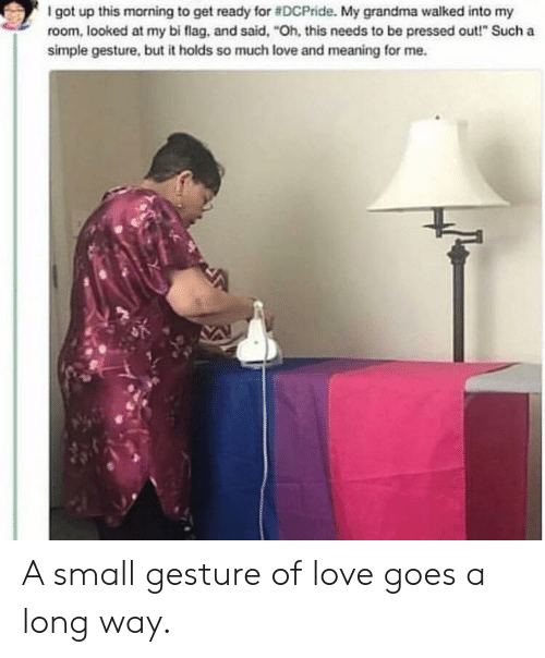 """Grandma, Love, and Meaning: I got up this morning to get ready for #DCPride. My grandma walked into my  room, looked at my bi flag, and said, """"Oh, this needs to be pressed out!"""" Such a  simple gesture, but it holds so much love and meaning for me. A small gesture of love goes a long way."""