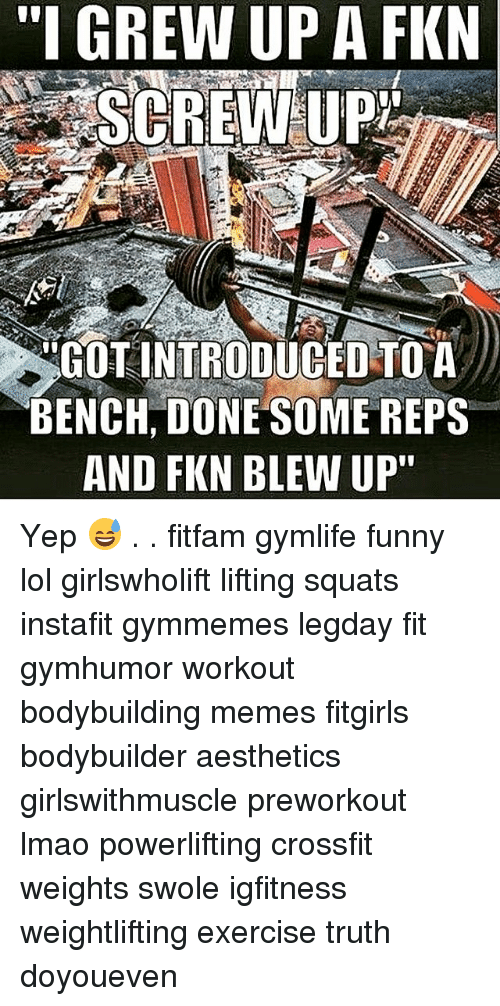"""Bodybuilder Meme: """"I GREW UP A FKN  GOTINTRODUCED TO A  BENCH, DONE SOME REPS  AND FKN BLEW UP"""" Yep 😅 . . fitfam gymlife funny lol girlswholift lifting squats instafit gymmemes legday fit gymhumor workout bodybuilding memes fitgirls bodybuilder aesthetics girlswithmuscle preworkout lmao powerlifting crossfit weights swole igfitness weightlifting exercise truth doyoueven"""