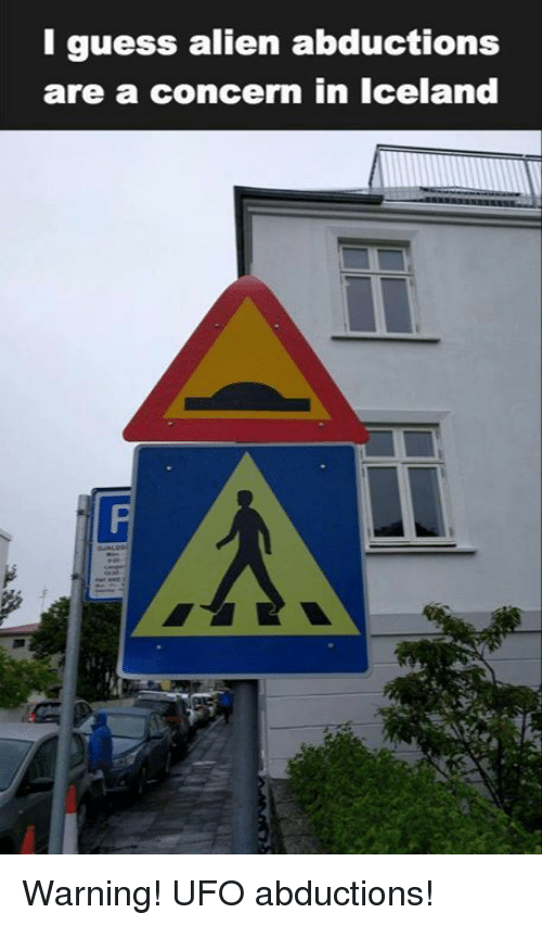 alien abduction: I guess alien abductions  are a concern in Iceland Warning! UFO abductions!