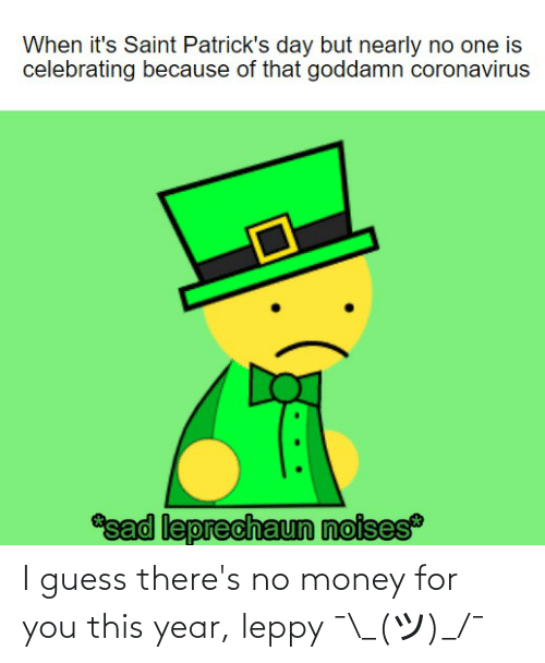 No Money: I guess there's no money for you this year, leppy ¯\_(ツ)_/¯