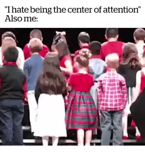 """Hate, I Hate, and Attention: I hate being the center of attention""""  Also me:"""