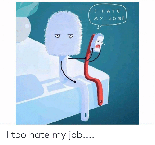 Im 14 & This Is Deep, Job, and Hate: I  HATE  MY JOB! I too hate my job....