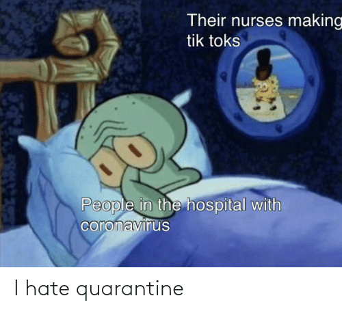 quarantine: I hate quarantine