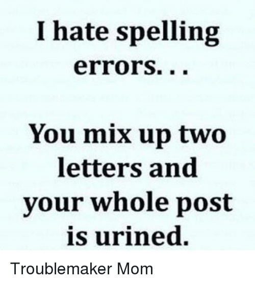 Urin: I hate spelling  errors.  You mix up two  letters and  your whole post  is urined Troublemaker Mom