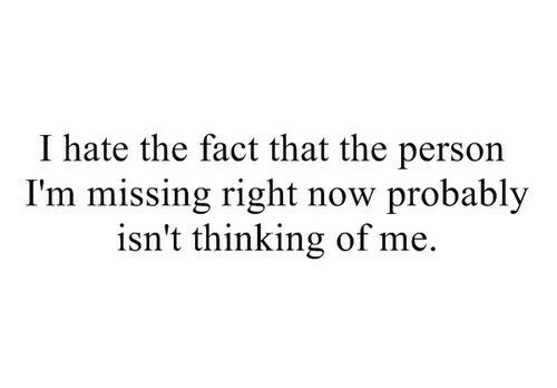 Now, Person, and Right Now: I hate the fact that the person  I'm missing right now probably  isn't thinking of me.