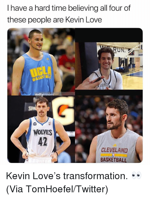 Basketball, Kevin Love, and Love: I have a hard time believing all four of  these people are Kevin Love  RUN  gett  WOLVES  42  CLEVELAND  BASKETBALL Kevin Love's transformation. 👀  (Via TomHoefel/Twitter)