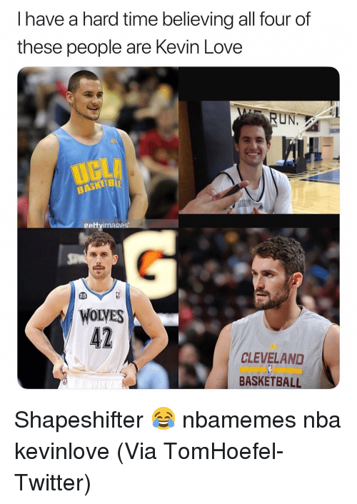 Basketball, Kevin Love, and Love: I have a hard time believing all four of  these people are Kevin Love  RUN.  gettvimages  25  WOLVES  CLEVELAND  BASKETBALL Shapeshifter 😂 nbamemes nba kevinlove (Via TomHoefel-Twitter)