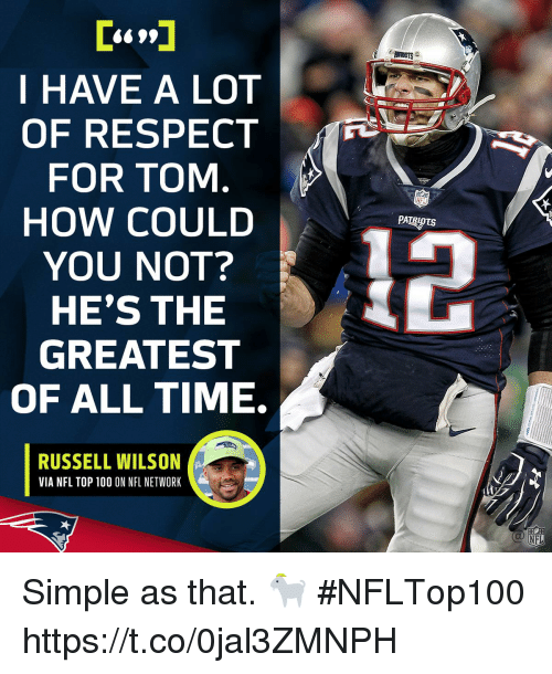 Anaconda, Memes, and Nfl: I HAVE A LOT  OF RESPECT  FOR TOM  HOW COULD  YOU NOT?  HE'S THE  GREATEST  OF ALL TIME.  RUSSELL WILSON  VIA NFL TOP 100 ON NFL NETWORK Simple as that. 🐐  #NFLTop100 https://t.co/0jal3ZMNPH