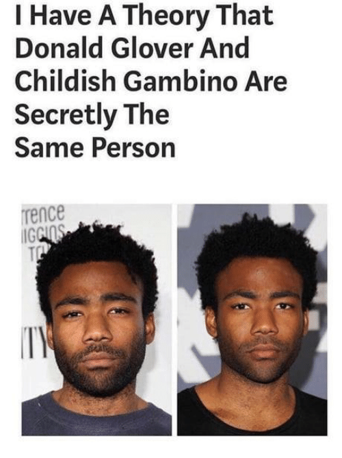 Childish Gambino, Donald Glover, and Memes: I Have A Theory That  Donald Glover And  Childish Gambino Are  Secretly The  Same Person  rence