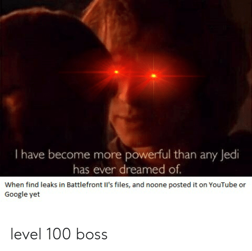Anaconda, Google, and Jedi: I have become more powerful than any Jedi  has ever dreamed of  When find leaks in Battlefront Il's files, and noone posted it on YouTube or  Google yet level 100 boss