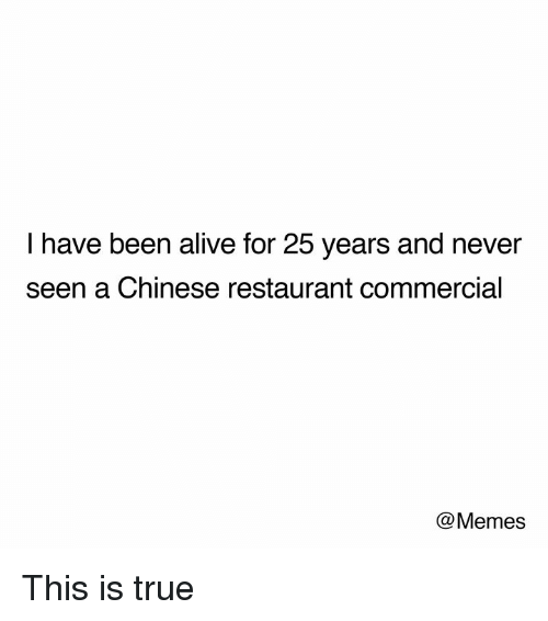 chinese restaurant: I have been alive for 25 years and never  seen a Chinese restaurant commercial  @Memes This is true