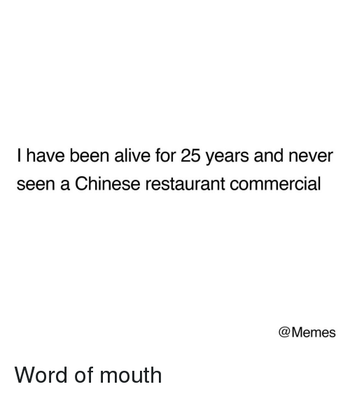 chinese restaurant: I have been alive for 25 years and never  seen a Chinese restaurant commercial  @Memes Word of mouth