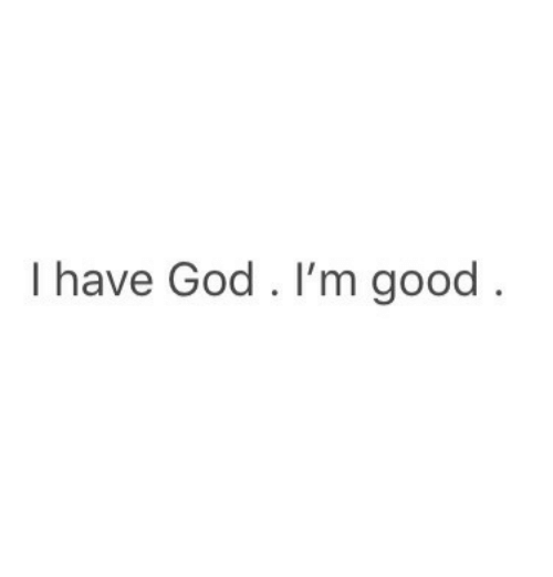God, Good, and Im Good: I have God. I'm good