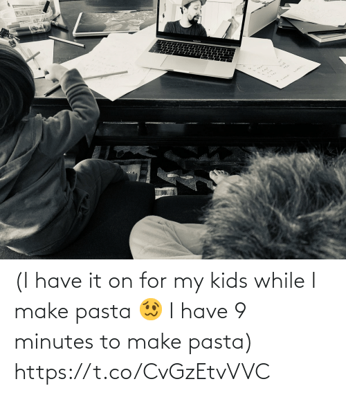 Have: (I have it on for my kids while I make pasta 🥴 I have 9 minutes to make pasta) https://t.co/CvGzEtvVVC