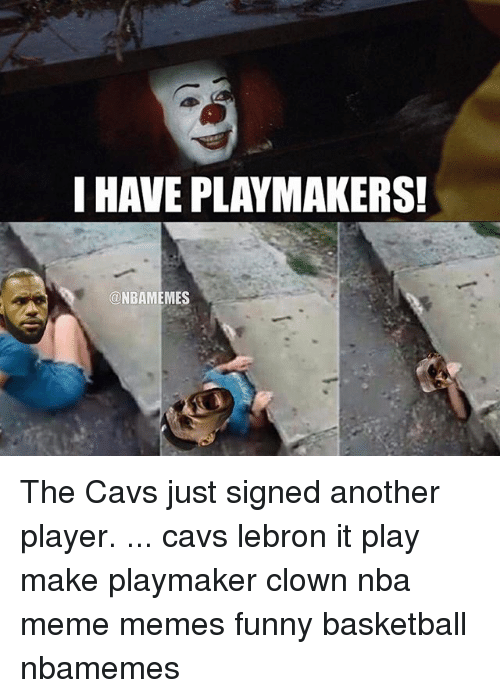 Basketball, Cavs, and Funny: I HAVE PLAYMAKERS!  @NBAMEMES The Cavs just signed another player. ... cavs lebron it play make playmaker clown nba meme memes funny basketball nbamemes
