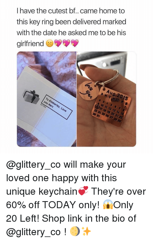 Love, Date, and Happy: I have the cutest bf.. came home to  this key ring been delivered marked  with the date he asked me to be his  airlfriend  Aug.2015  To Kimberley  you Marc  . Love @glittery_co will make your loved one happy with this unique keychain💞 They're over 60% off TODAY only! 😱Only 20 Left! Shop link in the bio of @glittery_co ! 🌖✨