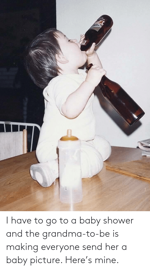 I Have: I have to go to a baby shower and the grandma-to-be is making everyone send her a baby picture. Here's mine.
