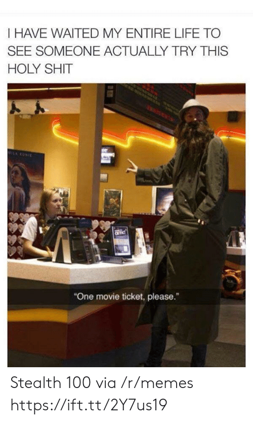 """Life, Memes, and Shit: I HAVE WAITED MY ENTIRE LIFE TO  SEE SOMEONE ACTUALLY TRY THIS  HOLY SHIT  MILRONIE  CR TIC  """"One movie ticket, please."""" Stealth 100 via /r/memes https://ift.tt/2Y7us19"""