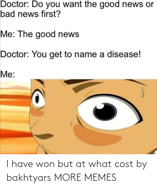 At What: I have won but at what cost by bakhtyars MORE MEMES