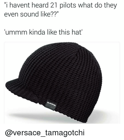"""Versace, Dank Memes, and Tamagotchi: """"i havent heard 21 pilots what do they  even sound like??  ummm kinda like this hat @versace_tamagotchi"""