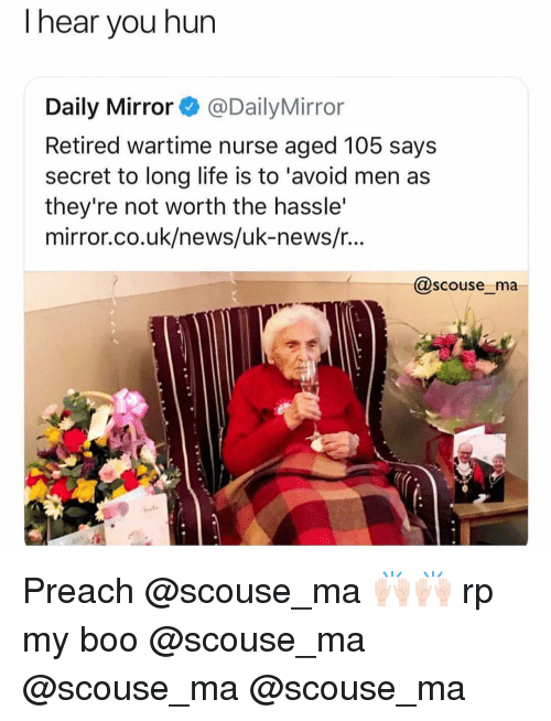 "Boo, Funny, and Life: I hear you hun  Daily Mirror@DailyMirror  Retired wartime nurse aged 105 says  secret to long life is to 'avoid men as  they're not worth the hassle'  mirror.co.uk/news/uk-news/r...  @scouse_ma  hat"" Preach @scouse_ma 🙌🏻🙌🏻 rp my boo @scouse_ma @scouse_ma @scouse_ma"