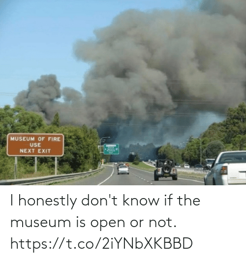 open: I honestly don't know if the museum is open or not. https://t.co/2iYNbXKBBD
