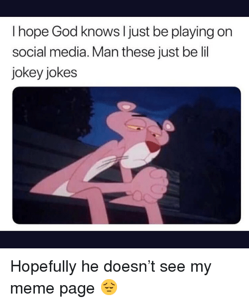 Funny, God, and Meme: I hope God knows l just be playing on  social media. Man these just be lil  jokey jokes Hopefully he doesn't see my meme page 😔
