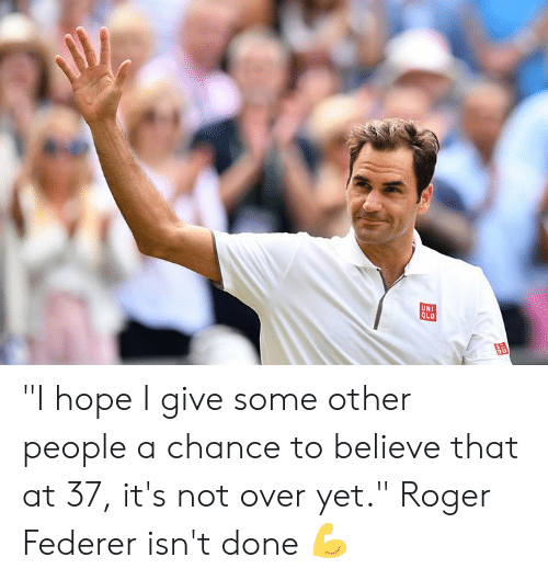 "Roger: ""I hope I give some other people a chance to believe that at 37, it's not over yet.""   Roger Federer isn't done 💪"