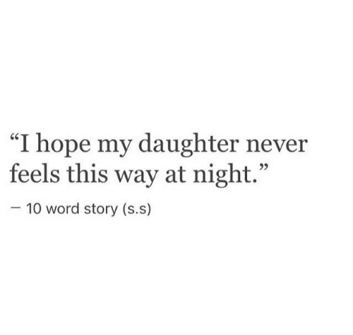 """Word, Hope, and Never: """"I hope my daughter never  feels this way at night  CS  10 word story (s.s)"""