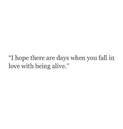 """Alive, Fall, and Love: """"I hope there are days when you fall in  love with being alive."""""""