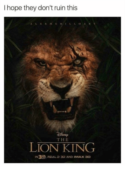 Ruinning: I hope they don't ruin this  AL EXMURI1OART  THE  LION KING  IN3D.REAL D 3D AND IMAX 3D