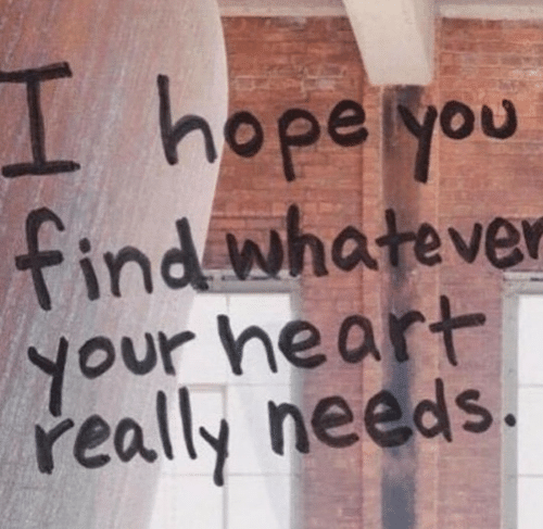 Heart, Hope, and You: I hope you  findwhatever  our heart  really needs