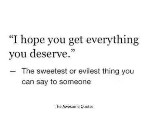 """Evilest Thing: """"I hope you get everything  you deserve.""""  The sweetest or evilest thing you  can say to someone  The Awesome Quotes"""