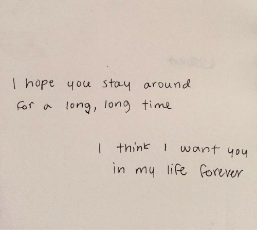 tong: I hope you stay around  r a tong, long time  I think 1 want 40  in my life forevur