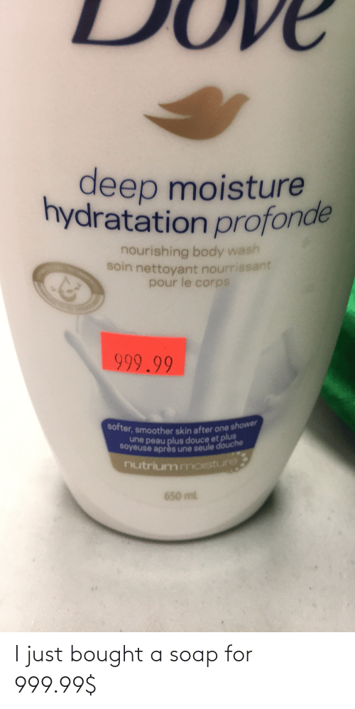 soap: I just bought a soap for 999.99$