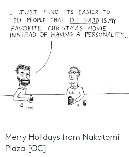 Christmas Movie: I JUST FIND ITS EASIER TO  TELL PEOPLE THAT DIE HARD ISMY  FAVORITE CHRISTMAS MOVIE  INSTEAD OF HAVING A PERSONALITY...  8 Merry Holidays from Nakatomi Plaza [OC]
