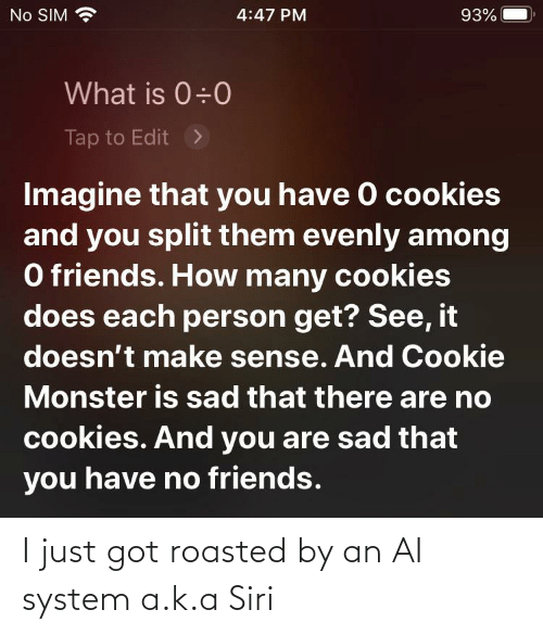 roasted: I just got roasted by an AI system a.k.a Siri