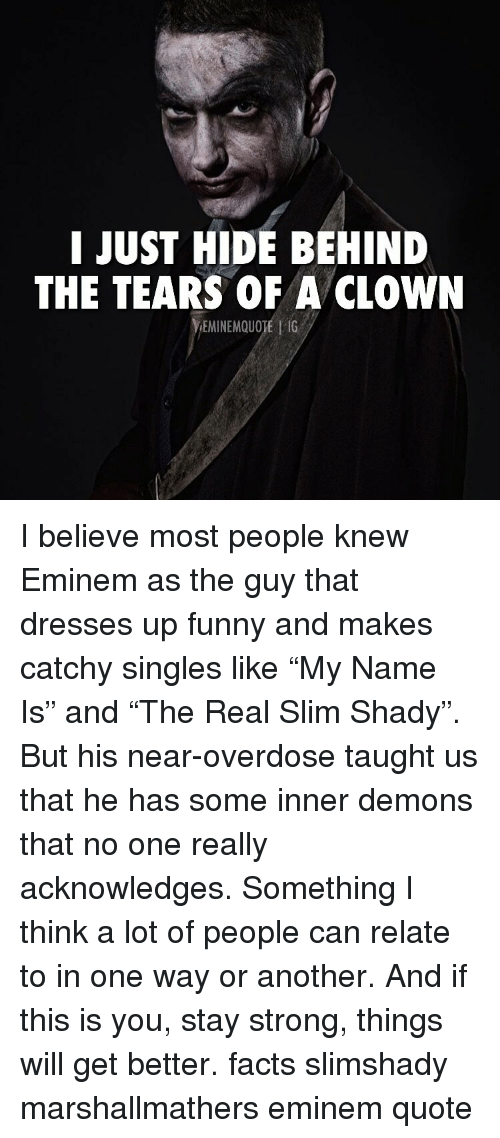 """Eminem, Facts, and Funny: I JUST HIDE BEHIND  THE TEARS OF A CLOWN  EMINEMQUOTE 