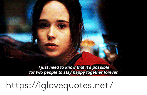 need-to-know: I just need to know that it's possible  for two people to stay happy together forever. https://iglovequotes.net/